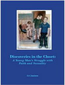 Discoveries In the Closet: A Young Man's Struggle With Faith and Sexuality