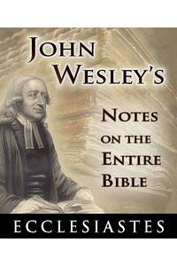JohnWesley'sNotesontheEntireBible-BookofEcclesiastes