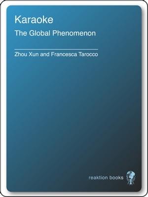 KaraokeThe Global Phenomenon【電子書籍】[ Xun Zhou ]