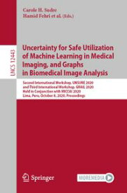 Uncertainty for Safe Utilization of Machine Learning in Medical Imaging, and Graphs in Biomedical Image Analysis Second International Workshop, UNSURE 2020, and Third International Workshop, GRAIL 2020, Held in Conjunction with MICCAI 20【電子書籍】