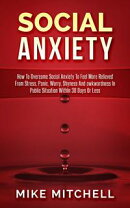 Social Anxiety How To Overcome Social Anxiety To Feel More Relieved From Stress, Panic, Worry, Shyness And a…