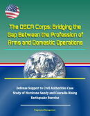 The DSCA Corps: Bridging the Gap Between the Profession of Arms and Domestic Operations - Defense Support to…
