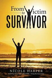 From Victim to Survivor【電子書籍】[ Nicole Harper ]