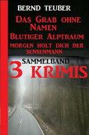 Sammelband 3 Krimis: Das Grab ohne Namen/Blutiger Alptraum/Morgen holt dich der Sensenmann