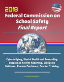 2018 Federal Commission on School Safety Final Report: Shootings, Cyberbullying, Mental Health and Counselin…