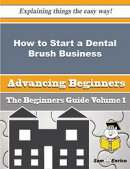 How to Start a Dental Brush Business (Beginners Guide)