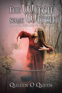 The Witch Some WitchDamning Her and Damning Me【電子書籍】[ Quleen O. Queen ]