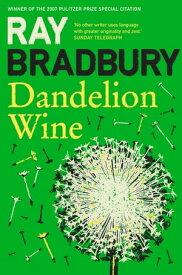 Dandelion Wine【電子書籍】[ Ray Bradbury ]