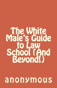 TheWhiteMale'sGuidetoLawSchool(AndBeyond!)