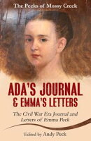 Ada's Journal and Emma's Letters: The Civil War Era Journal and Letters of Emma Peck