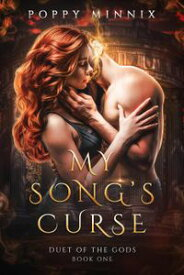 My Song's CurseDuet of the Gods, #1【電子書籍】[ Poppy Minnix ]