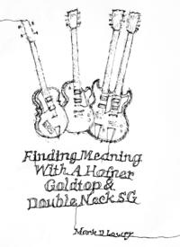 Finding Meaning With A Hofner, Goldtop & Double Neck SG【電子書籍】[ Mark Lowry ]