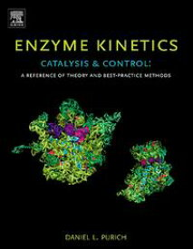 Enzyme Kinetics: Catalysis and ControlA Reference of Theory and Best-Practice Methods【電子書籍】[ Daniel L. Purich ]