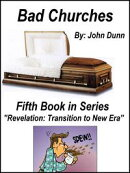 "Bad Churches: Fifth Book in Series ""Revelation: Transition to New Era"""