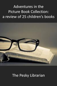 AdventuresinthePictureBookCollection:aReviewof25Children'sBooks