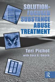 Solution-Focused Substance Abuse Treatment【電子書籍】[ Teri Pichot ]