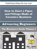 How to Start a Pipes and Fittings Made of Ceramics Business (Beginners Guide)