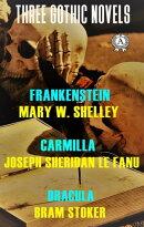 Three Gothic Novels: Frankenstein, Carmilla, Dracula