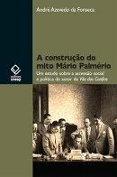 A construção do mito Mário Palmério: um estudo sobre a ascensão social e política do autor de Vila dos…