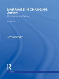 Marriage in Changing JapanCommunity & Society【電子書籍】[ Joy Hendry ]