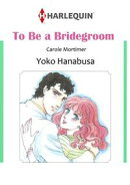 TO BE A BRIDEGROOM (Harlequin Comics)