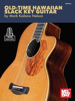"Old-Time Hawaiian Slack Key Guitar【電子書籍】[ Mark ""Kailana"" Nelson ]"