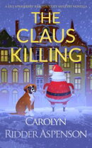 The Claus Killing: A Lily Sprayberry Realtor Holiday Cozy Mystery