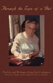 Through the Eyes of a Poet: The Life and Writings of Kate Fort Codington【電子書籍】[ Dory Codington ]