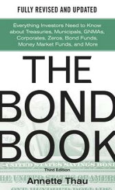 The Bond Book, Third Edition: Everything Investors Need to Know About Treasuries, Municipals, GNMAs, Corporates, Zeros, Bond Funds, Money Market Funds, and More【電子書籍】[ Annette Thau ]