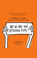 May We Have Your Attention Please?: A Springboard Clinic Workbook for Livingーand Thrivingーwith Adult ADHD