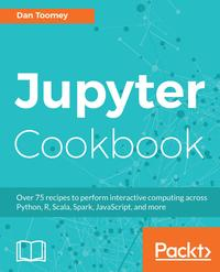 Jupyter CookbookOver 75 recipes to perform interactive computing across Python, R, Scala, Spark, Julia, and JavaScript【電子書籍】[ Dan Toomey ]