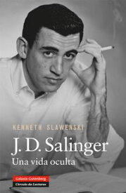 J.D. SalingerUna vida oculta【電子書籍】[ Kenneth Slawenski ]
