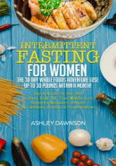 Intermittent Fasting For Women: The 30 Day Whole Foods Adventure Lose Up to 30 Pounds Within A Month! The Ul…