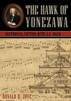 The Hawk of YonezawaHistorical Fiction with J.S. Bach【電子書籍】[ Donald D. Joye ]