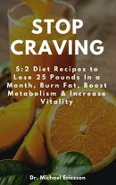 Stop Craving: 5:2 Diet Recipes to Lose 25 Pounds In a Month, Burn Fat, Boost Metabolism & Increase Vitality