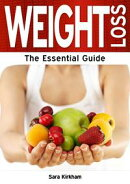 Weight Loss: The Essential Guide