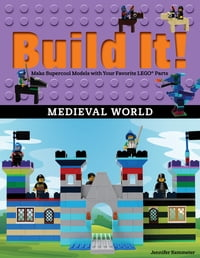 Build It! Medieval WorldMake Supercool Models with Your Favorite LEGO? Parts【電子書籍】[ Jennifer Kemmeter ]