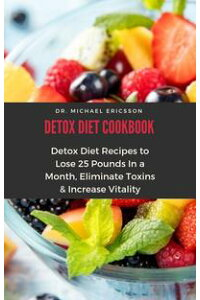 DetoxDietCookbook:DetoxDietRecipestoLose25PoundsInaMonth,EliminateToxins&IncreaseVitality