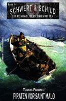 Schwert und Schild ? Sir Morgan, der Löwenritter Band?14: Piraten vor Saint-Malo