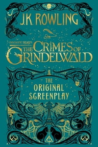 Fantastic Beasts: The Crimes of Grindelwald - The Original Screenplay【電子書籍】[ J.K. Rowling ]
