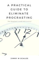 A practical guide to eliminating procrastination