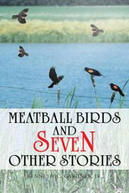 Meatball Birds and Seven Other Stories【電子書籍】[ Kenneth C. Gardner Jr. ]