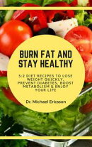 Burn Fat and Stay Healthy: 5:2 Diet Recipes to Lose Weight Quickly, Prevent Diabetes, Boost Metabolism & Enj…