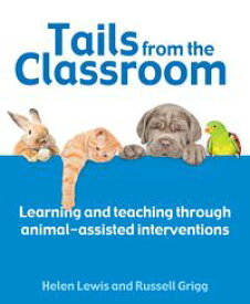 Tails from the ClassroomLearning and teaching through animal-assisted interventions【電子書籍】[ Dr Russell Grigg ]