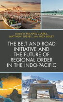 The Belt and Road Initiative and the Future of Regional Order in the Indo-Pacific