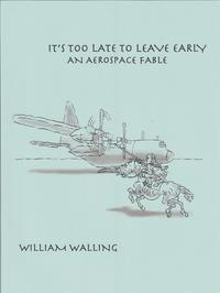 It's Too Late to Leave Early【電子書籍】[ William Walling ]