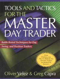 Tools and Tactics for the Master DayTrader: Battle-Tested Techniques for Day, Swing, and Position Traders【電子書籍】[ Oliver Velez ]