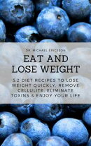 Eat and Lose Weight: 5:2 Diet Recipes to Lose Weight Quickly, Remove Cellulite, Eliminate Toxins & Enjoy You…
