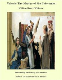 Valeria: The Martyr of the Catacombs【電子書籍】[ William Henry Withrow ]