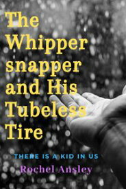 The Whippersnapper and His Tubeless Tire【電子書籍】[ Rochel Ansley ]